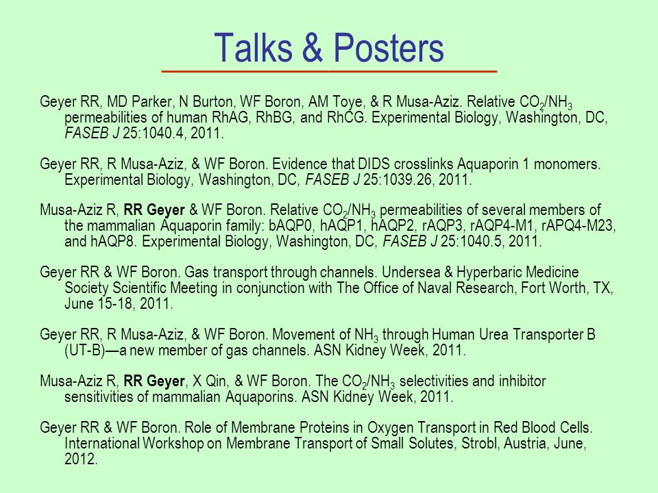 Talks & Posters Geyer RR, MD Parker, N Burton, WF Boron, AM Toye, & R Musa-Aziz. Relative CO 2 /NH 3 permeabilities of human RhAG, RhBG, and RhCG. Exp