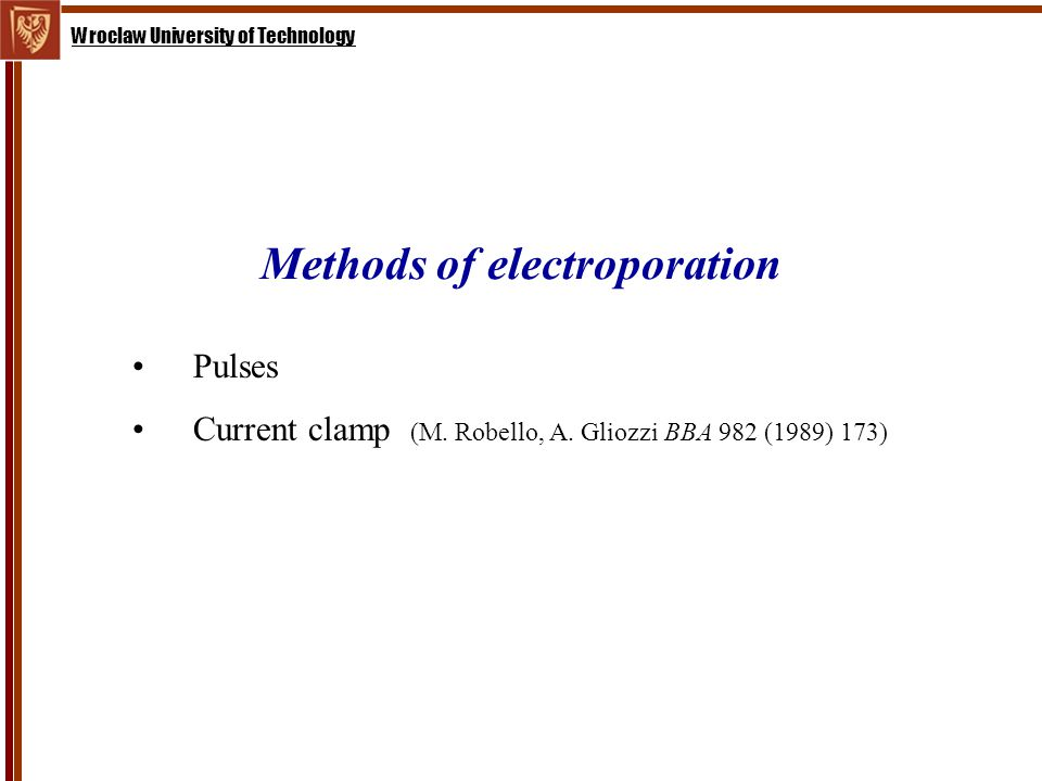 Wroclaw University of Technology Methods of electroporation Pulses Current clamp (M.