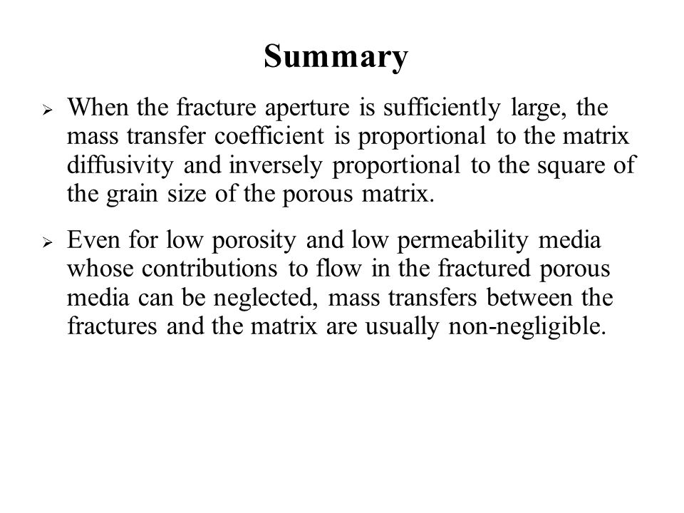  When the fracture aperture is sufficiently large, the mass transfer coefficient is proportional to the matrix diffusivity and inversely proportional to the square of the grain size of the porous matrix.