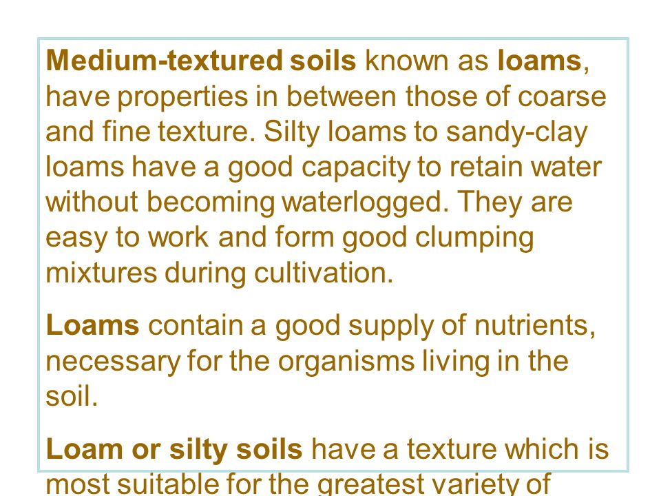 Coarse-textured soils have a high sand content.