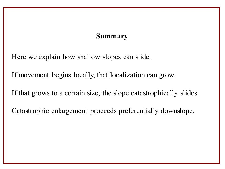 Summary Here we explain how shallow slopes can slide.