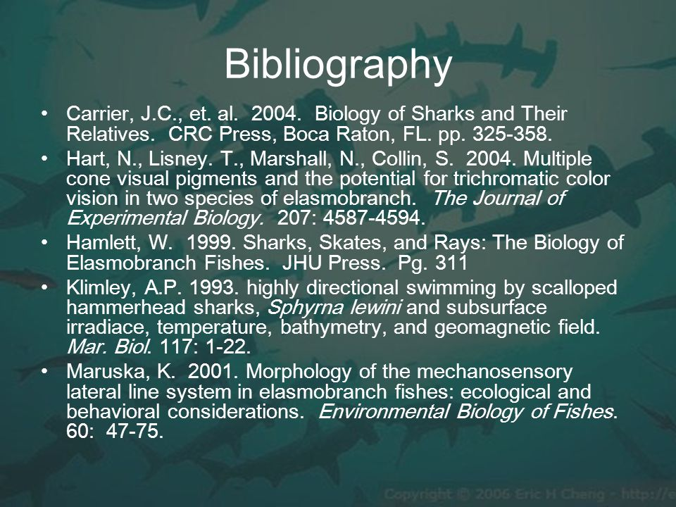 Bibliography Carrier, J.C., et. al. 2004. Biology of Sharks and Their Relatives.