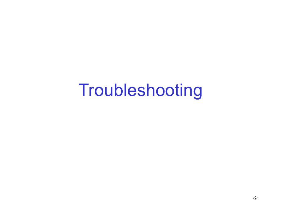64 Troubleshooting