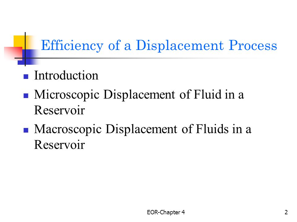 EOR-Chapter 23 Efficiency of a Displacement Process Trapped Oil = (Microscopic Efficiency) × (Volumetric Efficiency) = (Microscopic Efficiency) × (Volumetric Efficiency) Production Injection