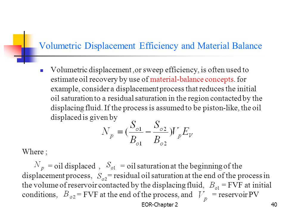 EOR-Chapter 241 Volumetric Displacement Efficiency and Material Balance Where; =OOIP at the beginning of the displacement process.