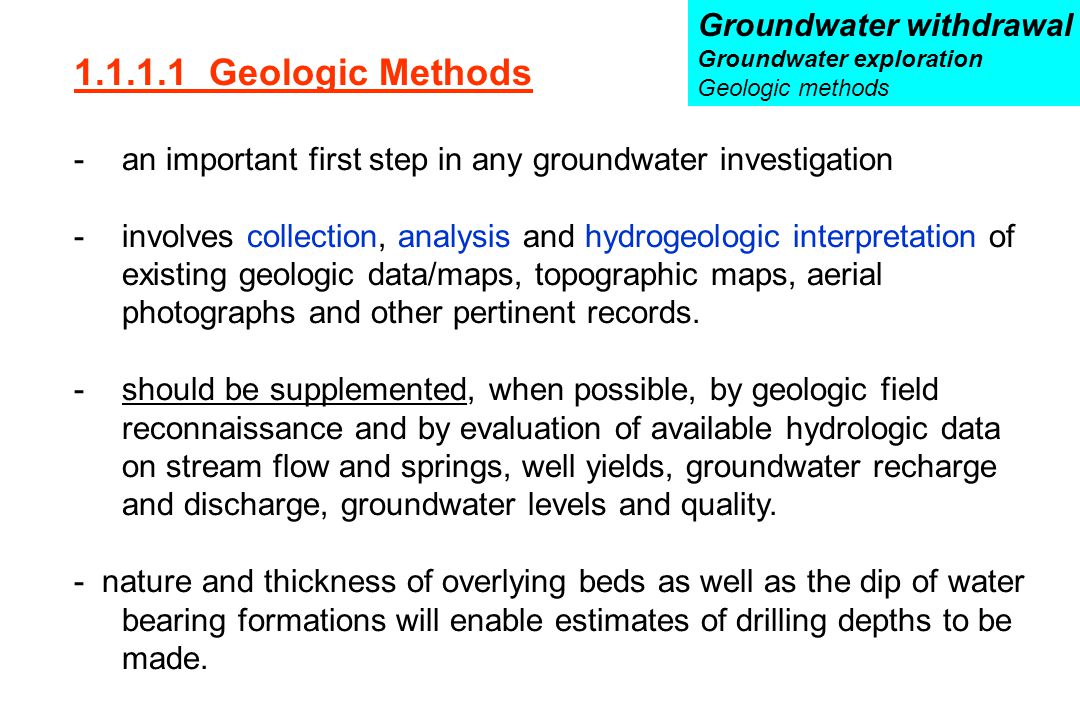 1.1.1.1 Geologic Methods -an important first step in any groundwater investigation -involves collection, analysis and hydrogeologic interpretation of