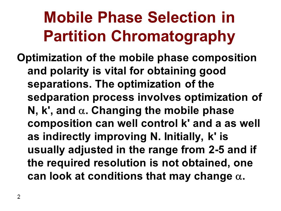 2 Mobile Phase Selection in Partition Chromatography Optimization of the mobile phase composition and polarity is vital for obtaining good separations