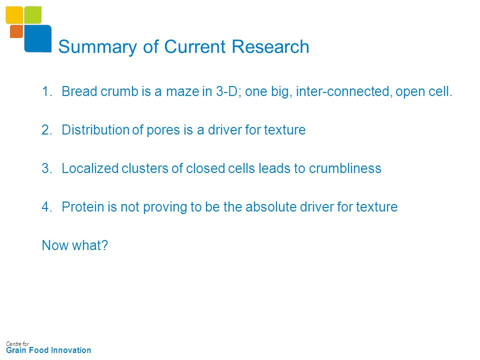 Centre for Grain Food Innovation Summary of Current Research 1.Bread crumb is a maze in 3-D; one big, inter-connected, open cell. 2.Distribution of po