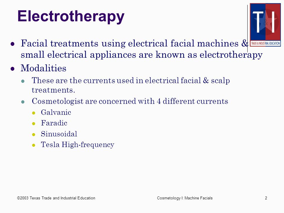 ©2003 Texas Trade and Industrial Education1 Electrotherapy Machine Facials