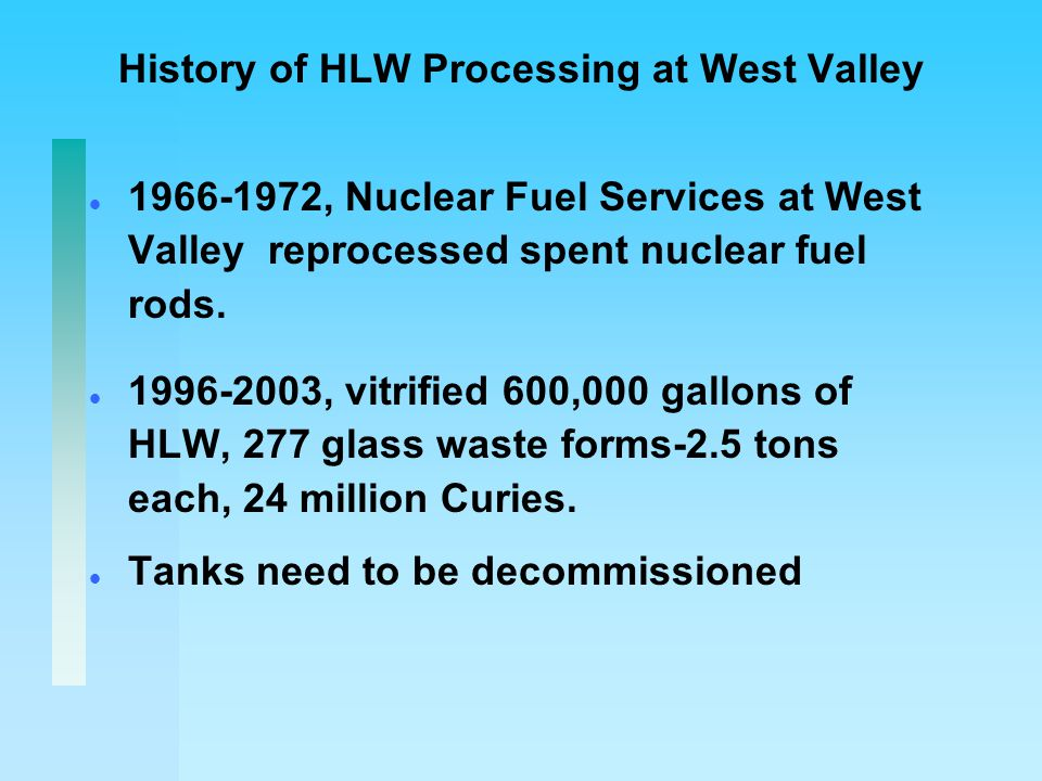 History of HLW Processing at West Valley l 1966-1972, Nuclear Fuel Services at West Valley reprocessed spent nuclear fuel rods.