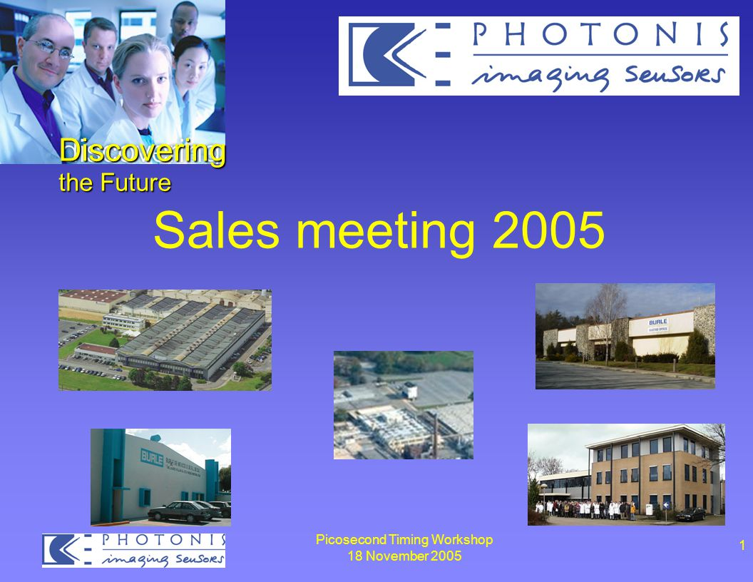 Picosecond Timing Workshop 18 November 2005 1 Sales meeting 2005 Discovering the Future