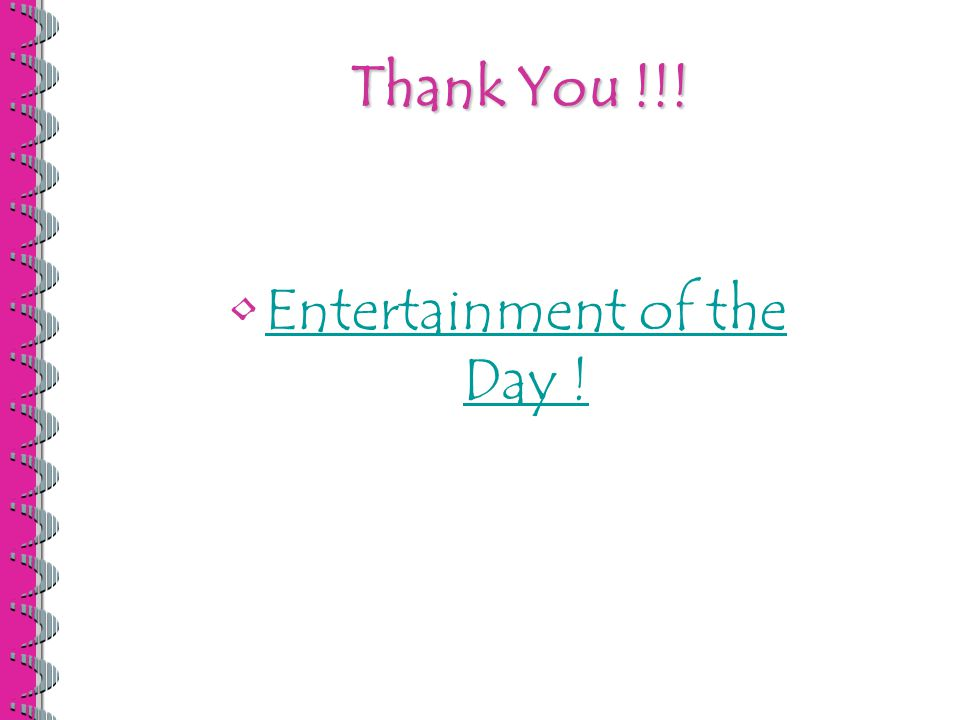Thank You !!! Entertainment of the Day !Entertainment of the Day !