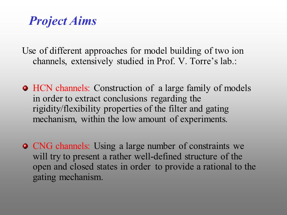 Project Aims Use of different approaches for model building of two ion channels, extensively studied in Prof.