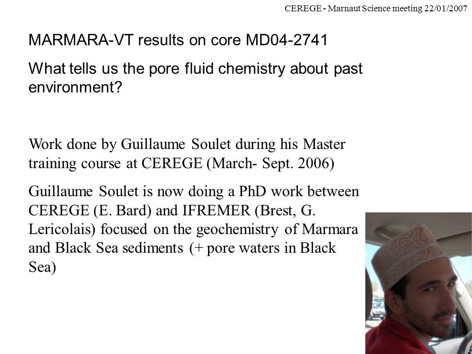 CEREGE - Marnaut Science meeting 22/01/2007 MARMARA-VT results on core MD04-2741 What tells us the pore fluid chemistry about past environment? Work d