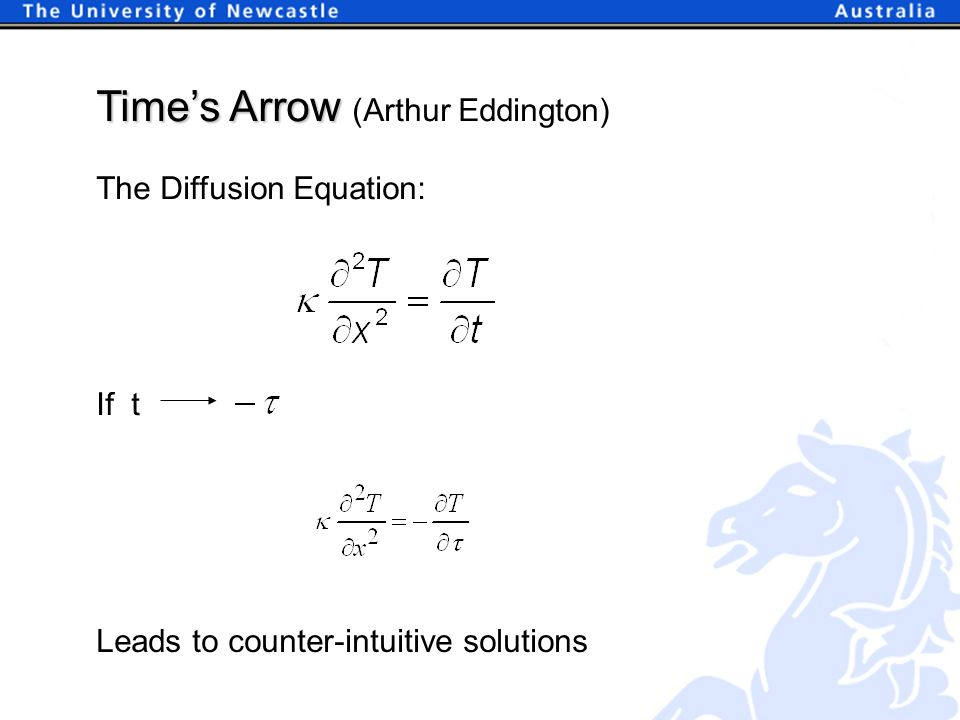 The Diffusion Equation: Time's Arrow Time's Arrow (Arthur Eddington) Leads to counter-intuitive solutions If t