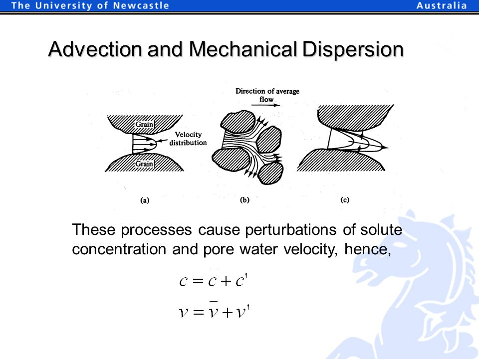 Advection and Mechanical Dispersion These processes cause perturbations of solute concentration and pore water velocity, hence,