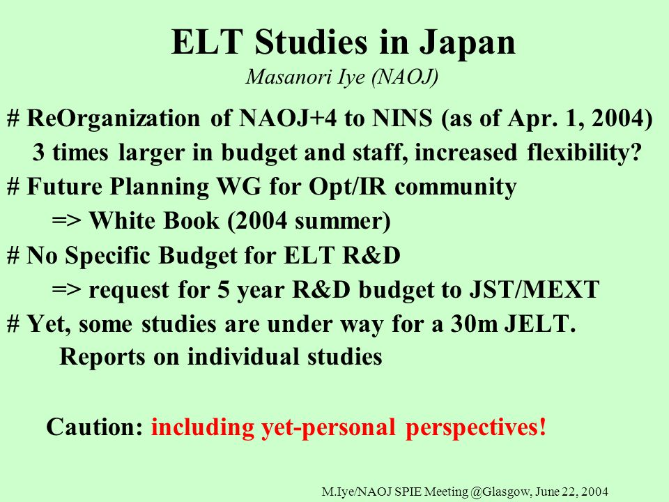 M.Iye/NAOJ SPIE Meeting @Glasgow, June 22, 2004 ELT Studies in Japan Masanori Iye (NAOJ) # ReOrganization of NAOJ+4 to NINS (as of Apr.
