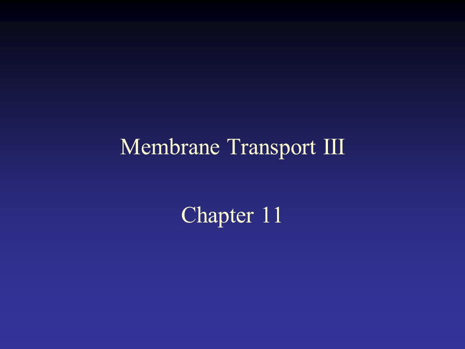 Membrane Transport III Chapter 11
