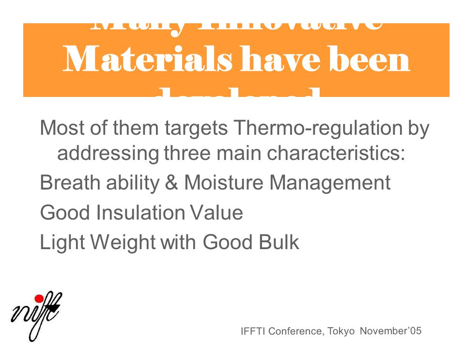 IFFTI Conference, Tokyo November'05 Many Innovative Materials have been developed Most of them targets Thermo-regulation by addressing three main char