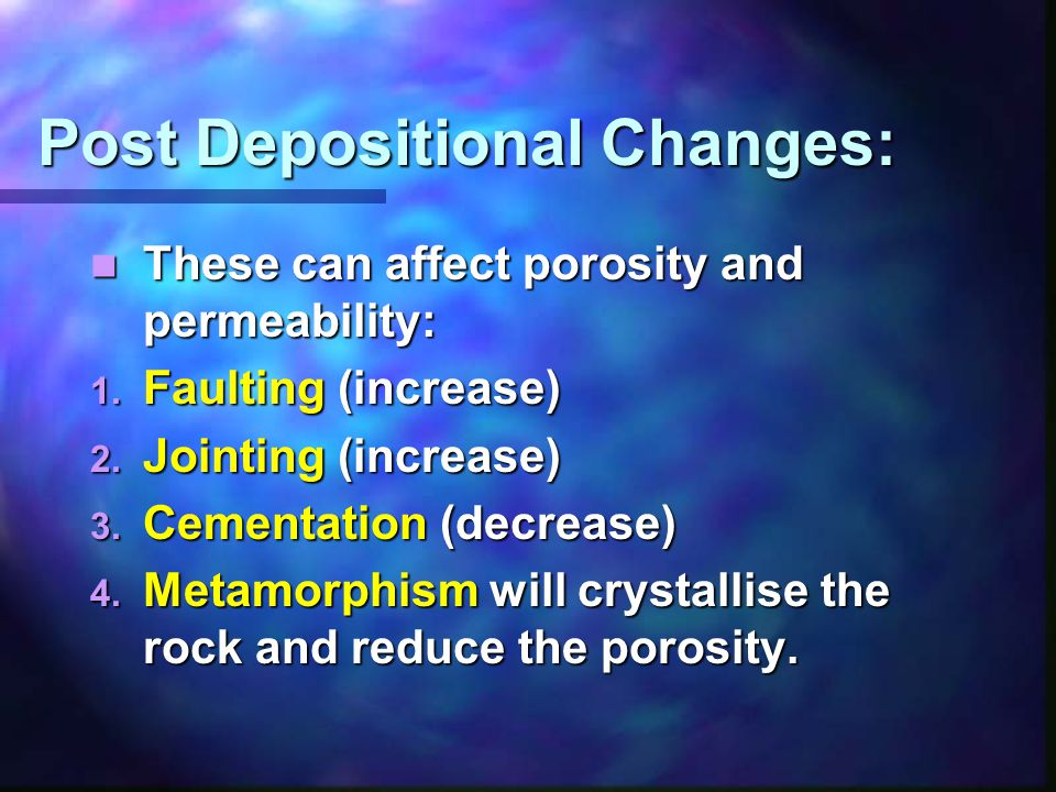 Post Depositional Changes: These can affect porosity and permeability: These can affect porosity and permeability: 1.