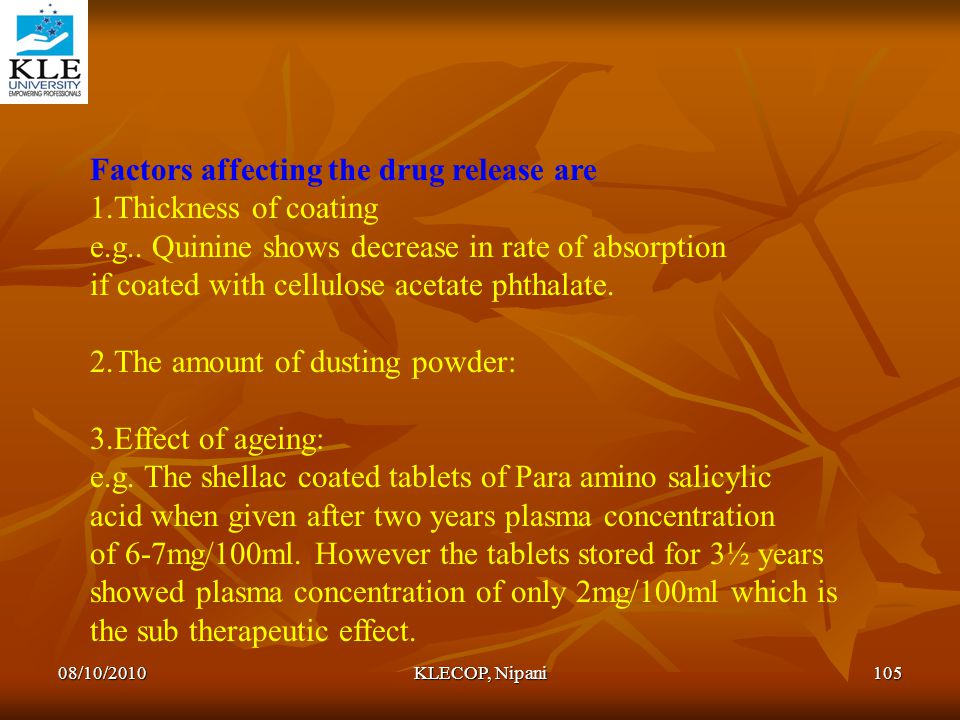Factors affecting the drug release are 1.Thickness of coating e.g.. Quinine shows decrease in rate of absorption if coated with cellulose acetate phth