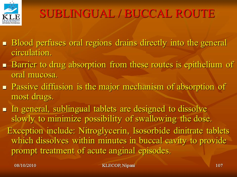 SUBLINGUAL / BUCCAL ROUTE SUBLINGUAL / BUCCAL ROUTE Blood perfuses oral regions drains directly into the general circulation. Blood perfuses oral regi