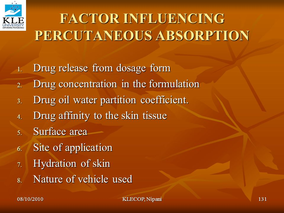 FACTOR INFLUENCING PERCUTANEOUS ABSORPTION 1. Drug release from dosage form 2. Drug concentration in the formulation 3. Drug oil water partition coeff