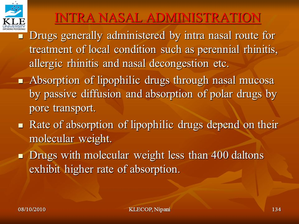 INTRA NASAL ADMINISTRATION INTRA NASAL ADMINISTRATION Drugs generally administered by intra nasal route for treatment of local condition such as peren