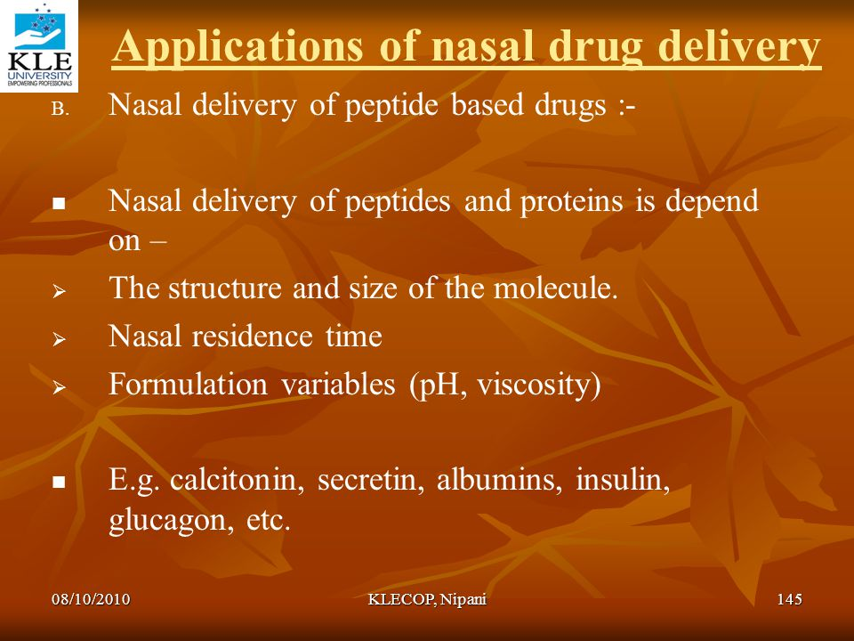 Applications of nasal drug delivery B. B. Nasal delivery of peptide based drugs :- Nasal delivery of peptides and proteins is depend on –   The stru