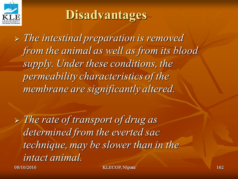 Disadvantages  The intestinal preparation is removed from the animal as well as from its blood supply. Under these conditions, the permeability chara