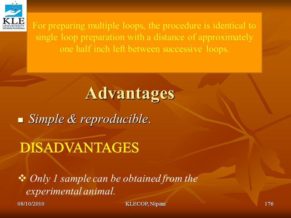 Advantages Simple & reproducible. Simple & reproducible.  Only 1 sample can be obtained from the experimental animal. For preparing multiple loops, t