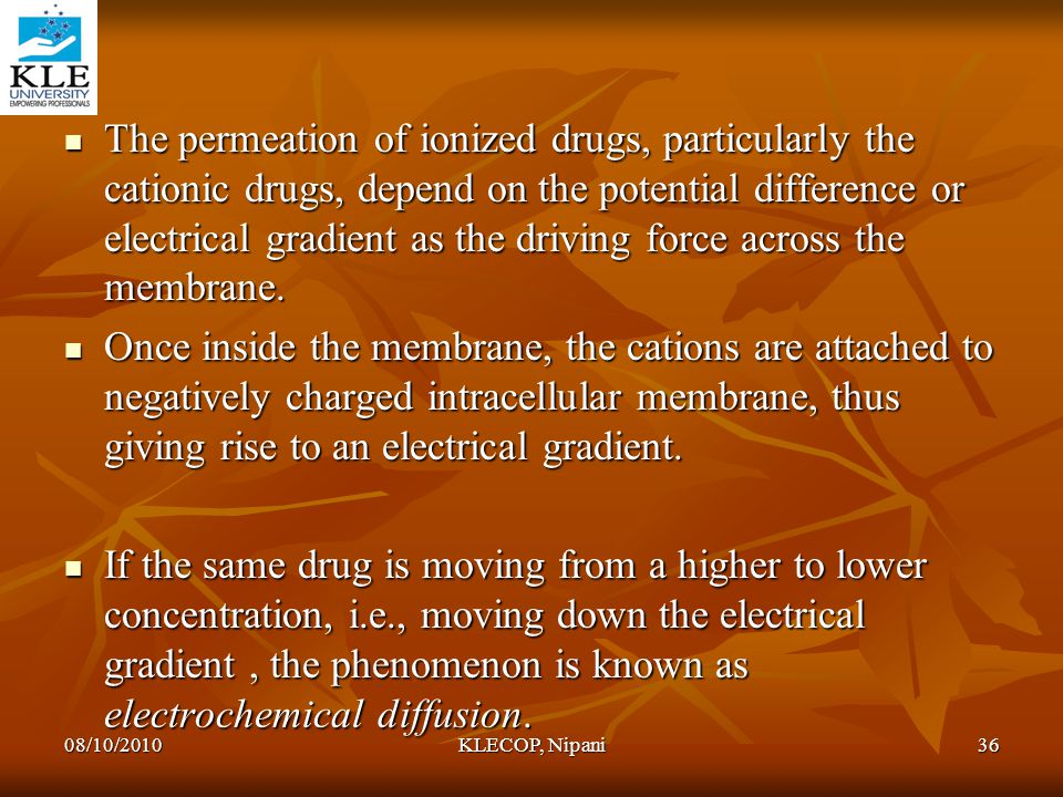 The permeation of ionized drugs, particularly the cationic drugs, depend on the potential difference or electrical gradient as the driving force acros