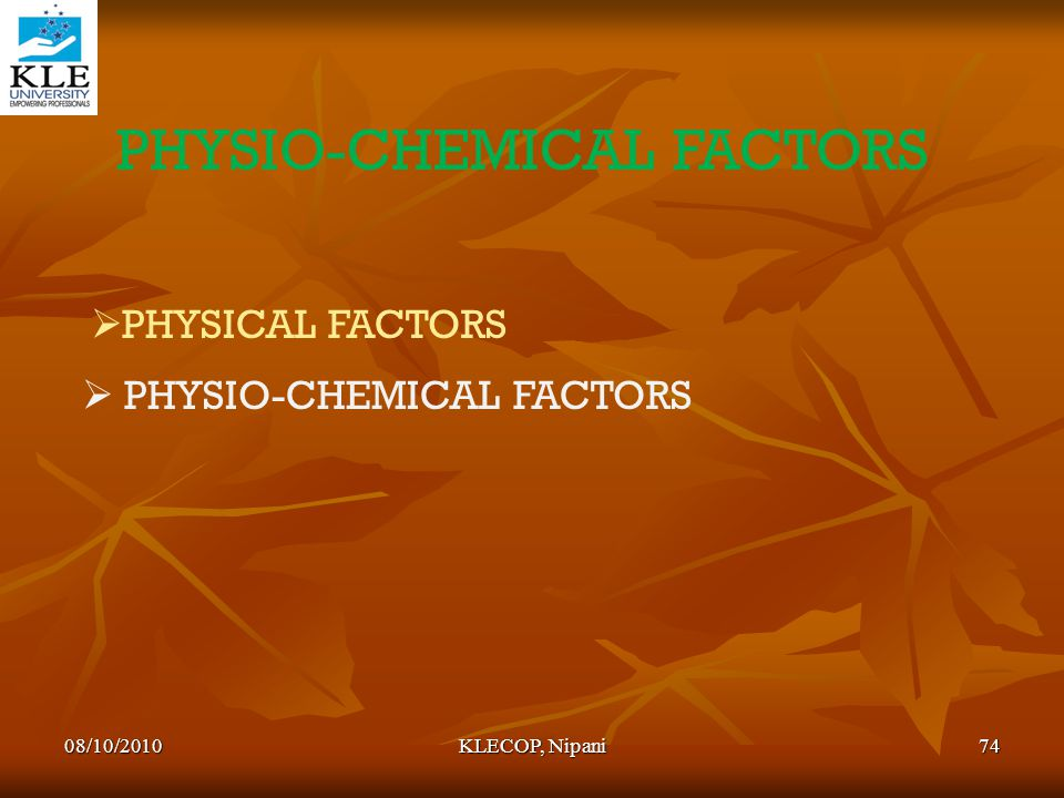 PHYSIO-CHEMICAL FACTORS  PHYSICAL FACTORS  PHYSIO-CHEMICAL FACTORS 08/10/201074KLECOP, Nipani