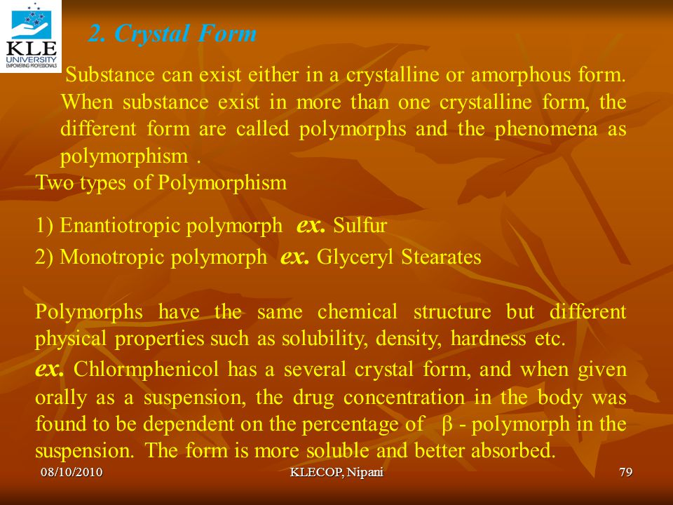 2. Crystal Form Substance can exist either in a crystalline or amorphous form. When substance exist in more than one crystalline form, the different f