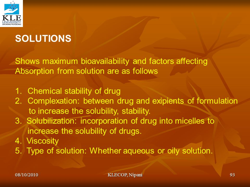 SOLUTIONS Shows maximum bioavailability and factors affecting Absorption from solution are as follows 1.Chemical stability of drug 2.Complexation: bet