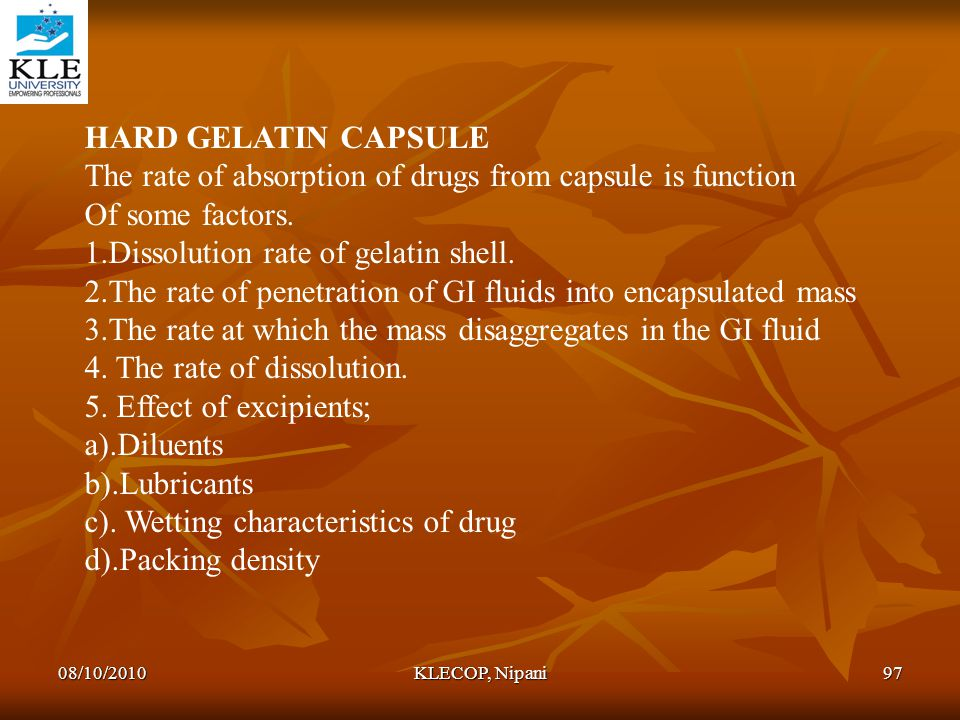 HARD GELATIN CAPSULE The rate of absorption of drugs from capsule is function Of some factors. 1.Dissolution rate of gelatin shell. 2.The rate of pene