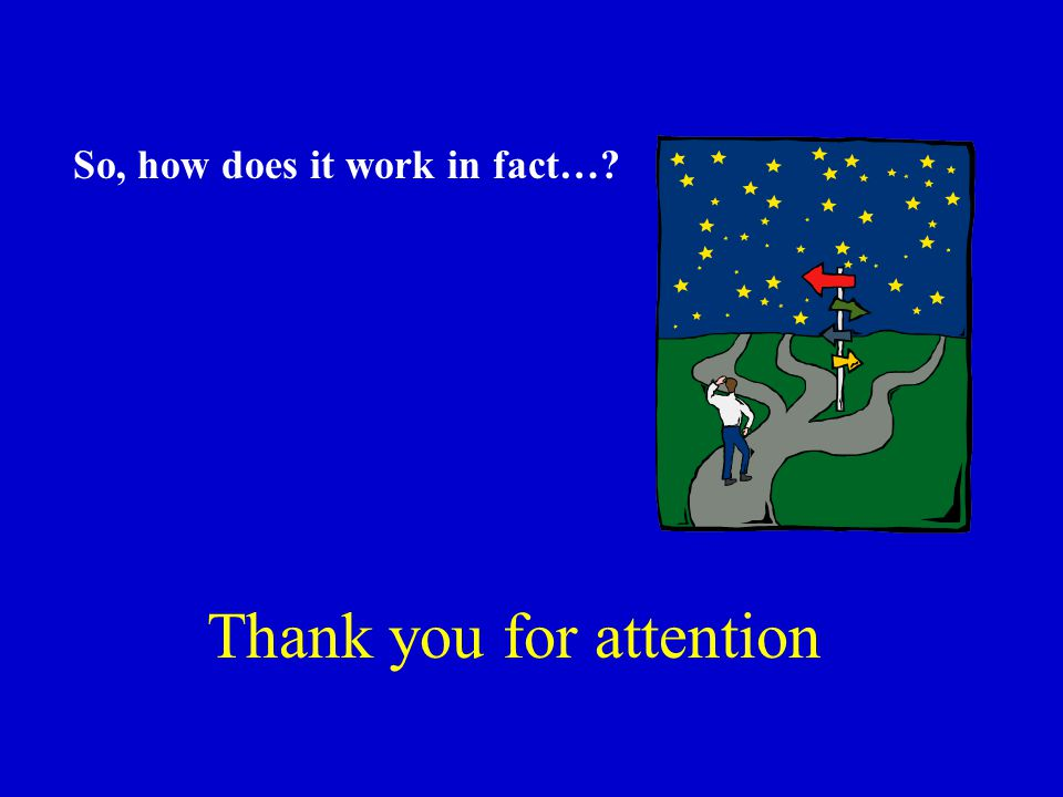 Thank you for attention So, how does it work in fact…?