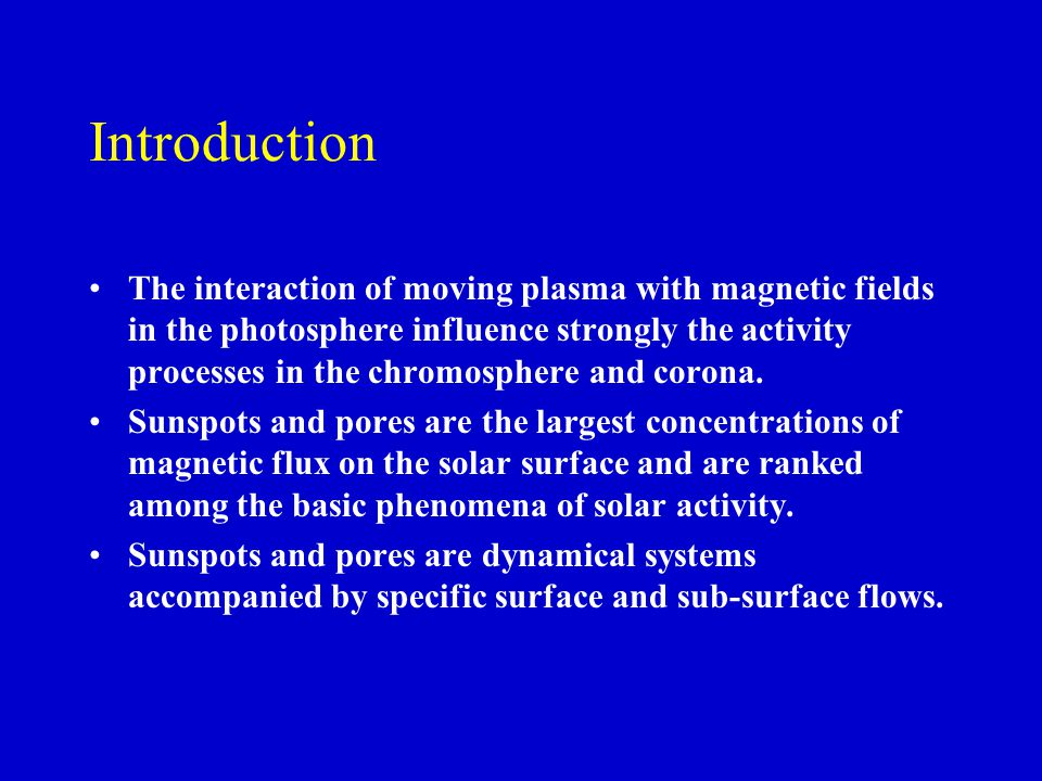 Introduction The interaction of moving plasma with magnetic fields in the photosphere influence strongly the activity processes in the chromosphere and corona.