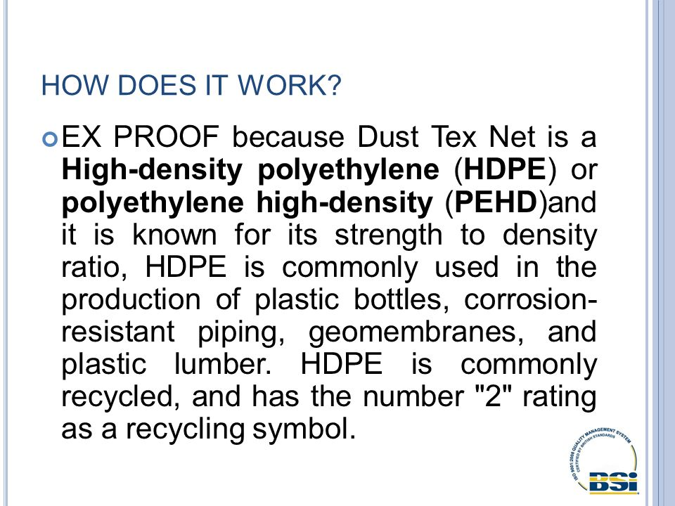 HOW DOES IT WORK? EX PROOF because Dust Tex Net is a High-density polyethylene (HDPE) or polyethylene high-density (PEHD)and it is known for its stren