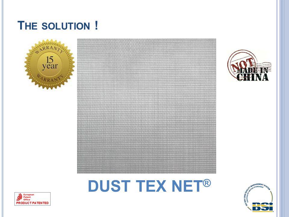 T HE SOLUTION ! DUST TEX NET ®