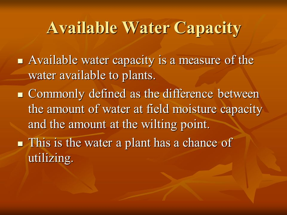 Available Water Capacity Available water capacity is a measure of the water available to plants. Available water capacity is a measure of the water av