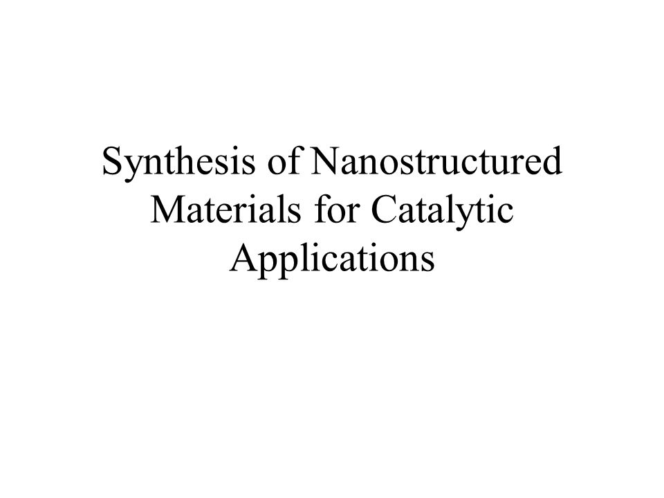 Synthesis of Nanostructured Materials for Catalytic Applications
