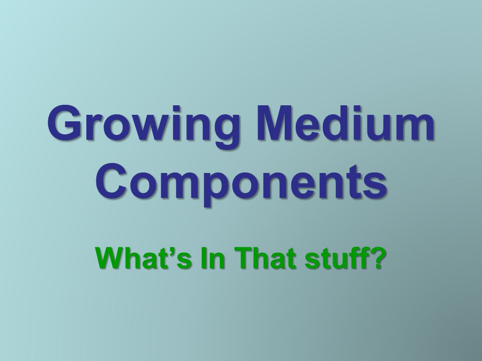 Growing Medium Components What's In That stuff?