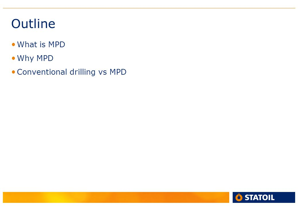 Outline What is MPD Why MPD Conventional drilling vs MPD