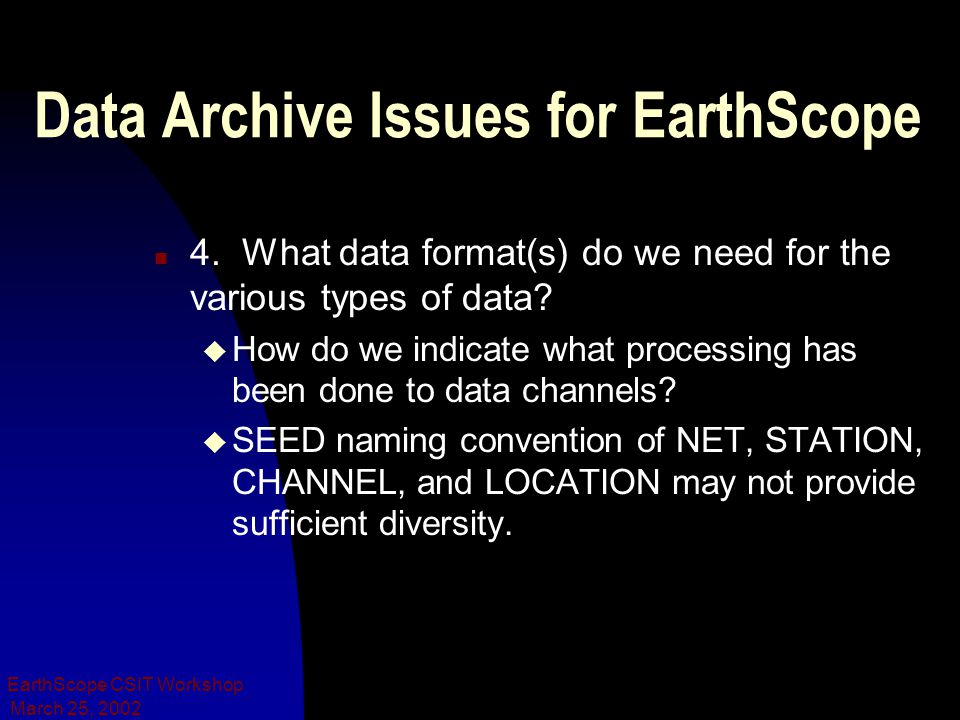 March 25, 2002 EarthScope CSIT Workshop Data Archive Issues for EarthScope n 4.