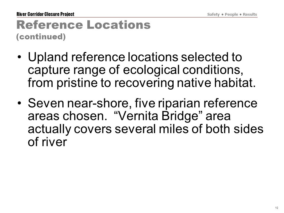 River Corridor Closure Project Safety People Results 10 Reference Locations (continued) Upland reference locations selected to capture range of ecological conditions, from pristine to recovering native habitat.