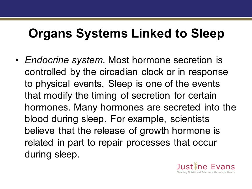 Organs Systems Linked to Sleep Endocrine system.