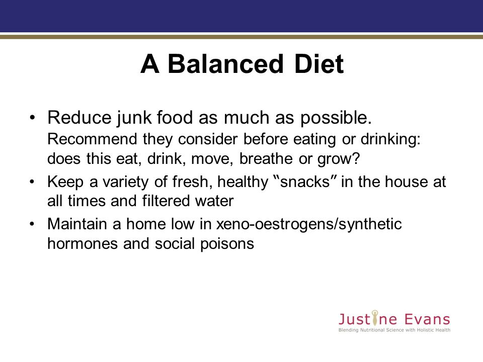 A Balanced Diet Reduce junk food as much as possible.