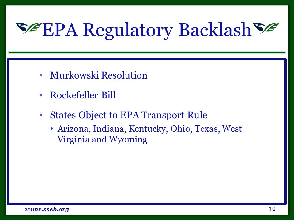 EPA Regulatory Backlash Murkowski Resolution Rockefeller Bill States Object to EPA Transport Rule Arizona, Indiana, Kentucky, Ohio, Texas, West Virginia and Wyoming www.sseb.org 10
