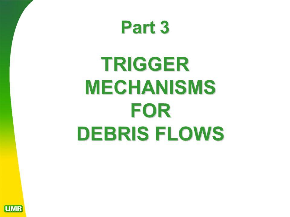 Part 3 TRIGGER MECHANISMS FOR DEBRIS FLOWS
